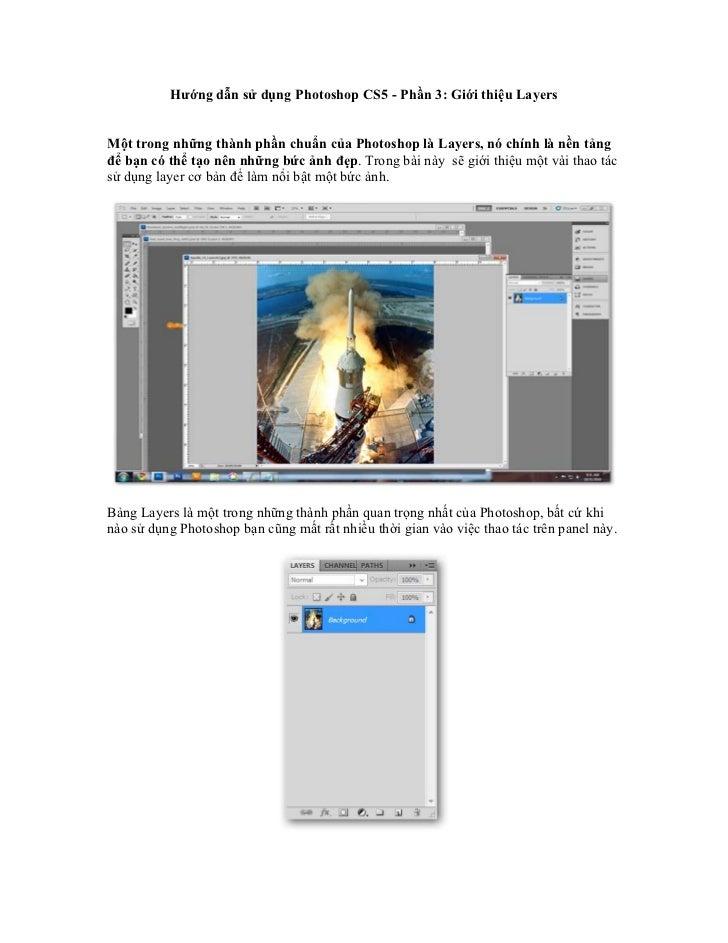 Hướng dẫn sử dụng Photoshop CS5 - Phần 3: Giới thiệu LayersMột trong những thành phần chuẩn của Photoshop là Layers, nó ch...
