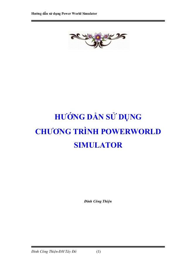 Hướng dẫn sử dụng Power World Simulator HƯỚNG DẨN SỬ DỤNG CHƯƠNG TRÌNH POWERWORLD SIMULATOR Đinh Công Thiện Đinh Công Thiệ...