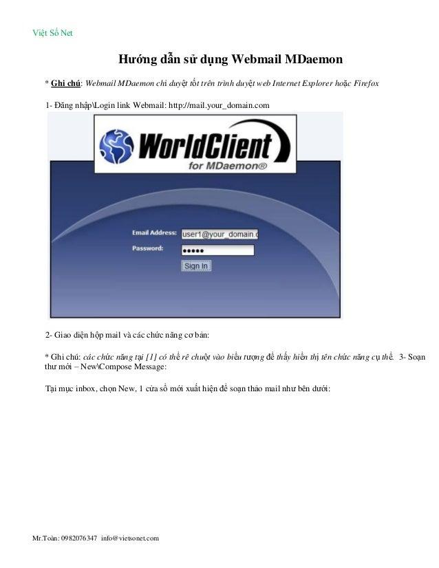 Việt Số Net Mr.Toàn: 0982076347 info@vietsonet.com Hướng dẫn sử dụng Webmail MDaemon * Ghi chú: Webmail MDaemon chỉ duyệt ...