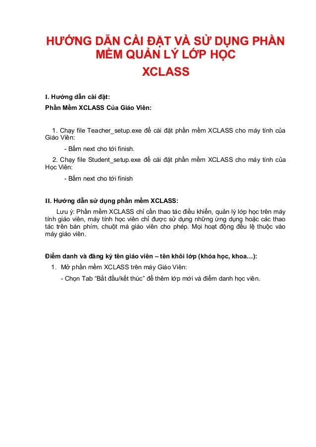 HƯỚNG DẪN CÀI ĐẶT VÀ SỬ DỤNG PHẦN MỀM QUẢN LÝ LỚP HỌC XCLASS I. Hướng dẫn cài đặt: Phần Mềm XCLASS Của Giáo Viên: 1. Chạy ...