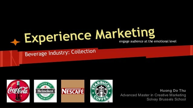 Marketing Experience  engage audience at the emotional level  ollection Beverage Industry: C  Huong Do Thu Advanced Master...