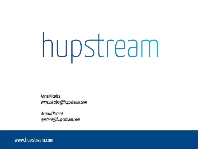 www.hupstream.com Anne Nicolas anne.nicolas@hupstream.com ArnaudPatard apatard@hupstream.com