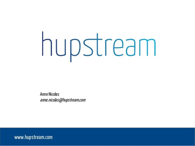 www.hupstream.com Anne Nicolas anne.nicolas@hupstream.com