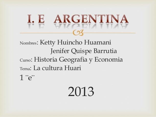  Nombres:  Ketty Huincho Huamani Jenifer Quispe Barrutia Curso: Historia Geografia y Economia Tema: La cultura Huari  1 ¨...
