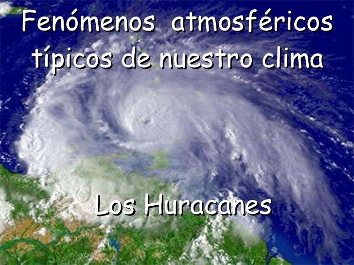 Fenómenos  atmosféricos típicos de nuestro clima Los Huracanes