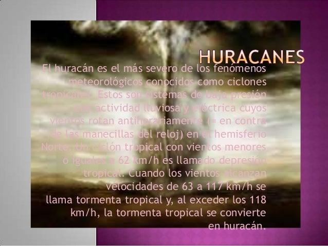 El huracán es el más severo de los fenómenos meteorológicos conocidos como ciclones tropicales. Estos son sistemas de baja...