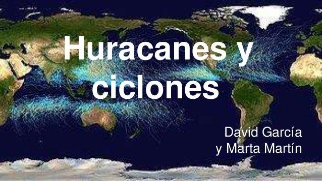 Huracanes y ciclones David García y Marta Martín