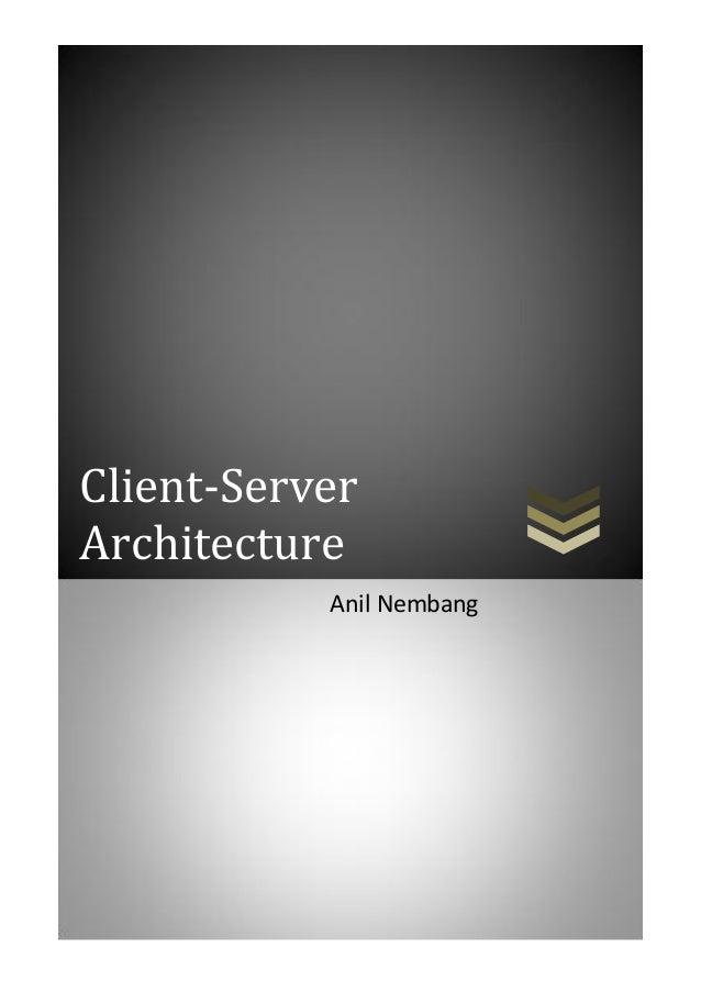 Client-Server Architecture Client-Server Architecture Anil Nembang