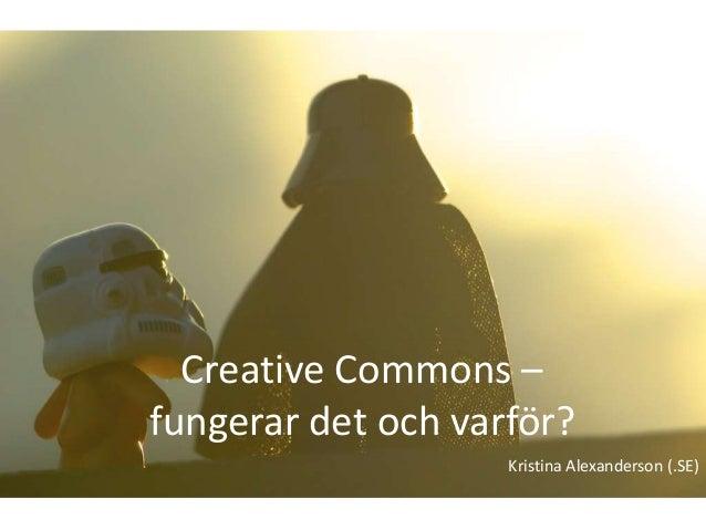 Creative Commons –fungerar det och varför?                    Kristina Alexanderson (.SE)