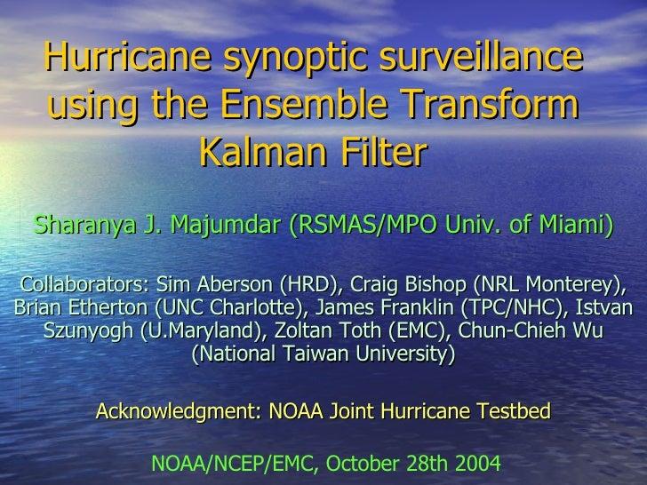 Hurricane synoptic surveillance using the Ensemble Transform Kalman Filter Sharanya J. Majumdar (RSMAS/MPO Univ. of Miami)...