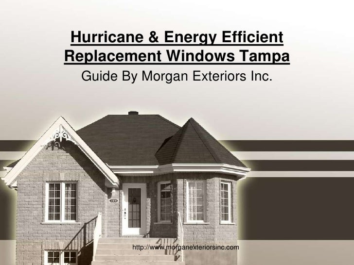 Hurricane & Energy Efficient Replacement Windows Tampa<br />Guide By Morgan Exteriors Inc.<br />http://www.morganexteriors...