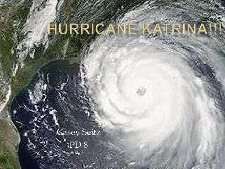 Hurricane Katrina!!!<br />Casey Seitz<br />PD 8<br />