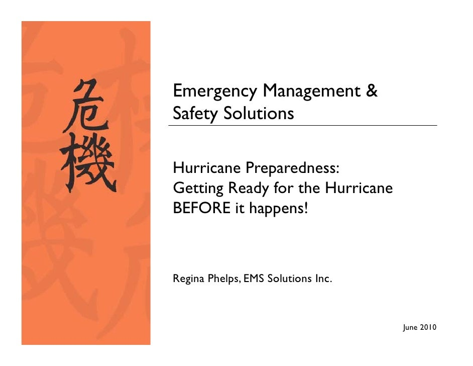 Emergency Management & Safety Solutions  Hurricane Preparedness: Getting Ready for the Hurricane BEFORE it happens!    Reg...