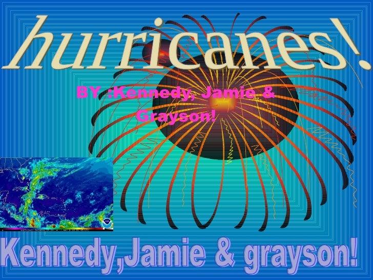 BY :Kennedy, Jamie & Grayson! hurricanes! Kennedy,Jamie & grayson!