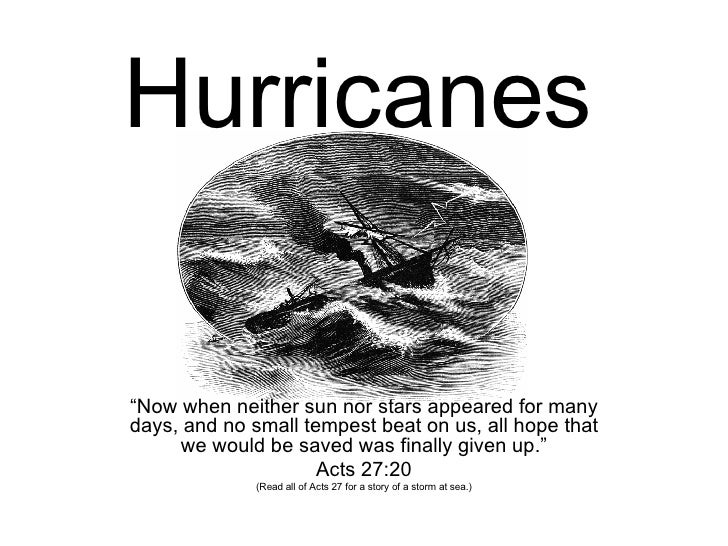 "Hurricanes "" Now when neither sun nor stars appeared for many days, and no small tempest beat on us, all hope that we woul..."