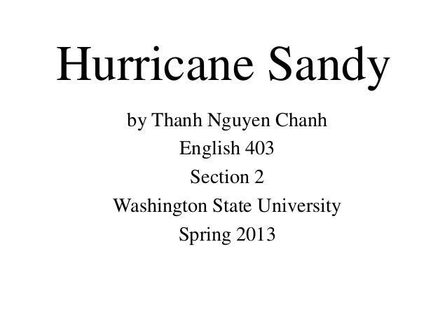 Hurricane Sandyby Thanh Nguyen ChanhEnglish 403Section 2Washington State UniversitySpring 2013