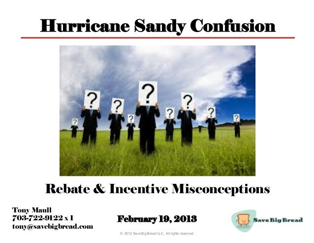 Hurricane Sandy Confusion        Rebate & Incentive MisconceptionsTony Maull703-722-9122 x 1        February 19, 2013tony@...