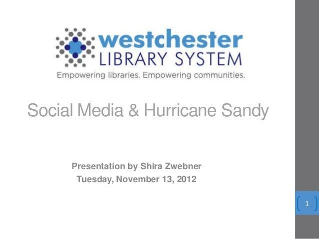Social Media & Hurricane Sandy     Presentation by Shira Zwebner      Tuesday, November 13, 2012                          ...