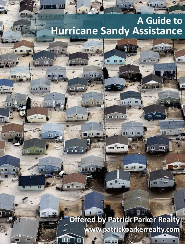 A Guide toHurricane Sandy Assistance   Offered by Patrick Parker Realty       www.patrickparkerrealty.com