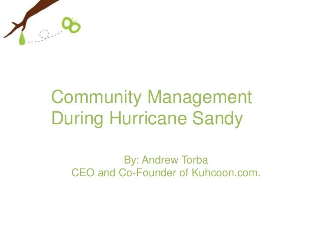 Community ManagementDuring Hurricane Sandy           By: Andrew Torba  CEO and Co-Founder of Kuhcoon.com.