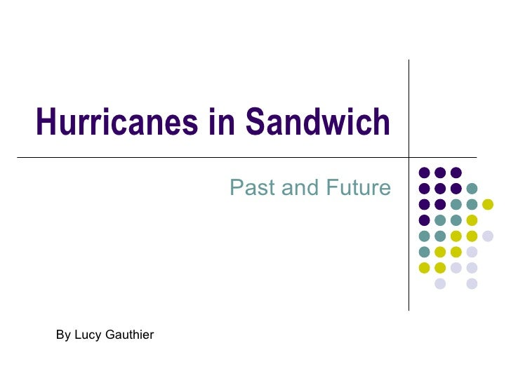 Hurricanes in Sandwich Past and Future By Lucy Gauthier