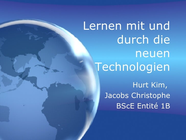Lernen mit und durch die neuen Technologien Hurt Kim,  Jacobs Christophe BScE Entité 1B
