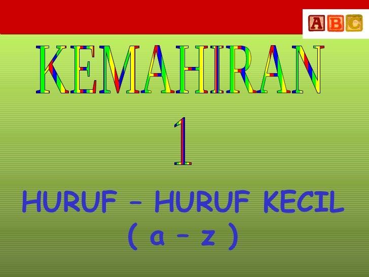 KEMAHIRAN 1 HURUF – HURUF KECIL ( a – z )