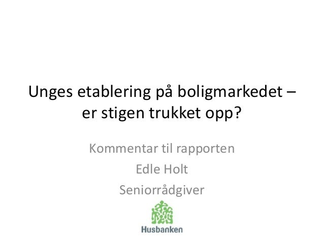 Unges etablering på boligmarkedet 300114: Husbankens kommentar ved Edle Holt