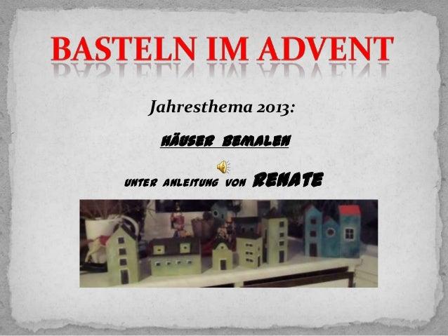 Jahresthema 2013: Häuser bemalen unter Anleitung von  Renate