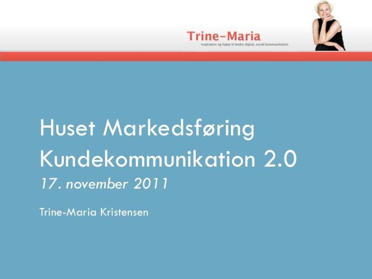 Huset MarkedsføringKundekommunikation 2.017. november 2011Trine-Maria Kristensen