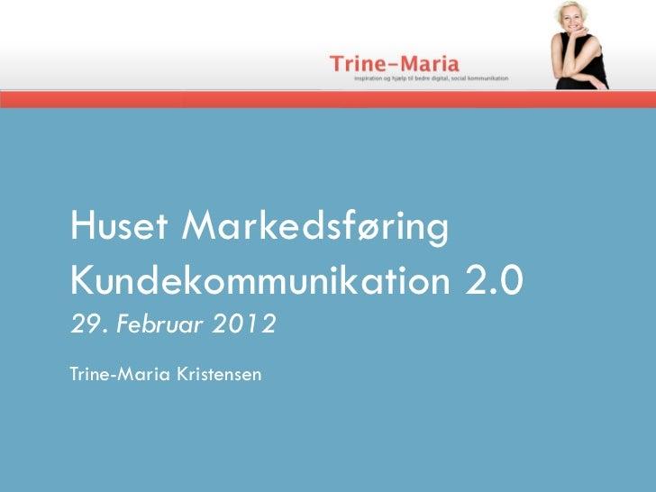Huset MarkedsføringKundekommunikation 2.029. Februar 2012Trine-Maria Kristensen