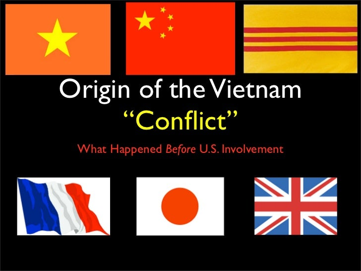"Origin of the Vietnam     ""Conflict"" What Happened Before U.S. Involvement"