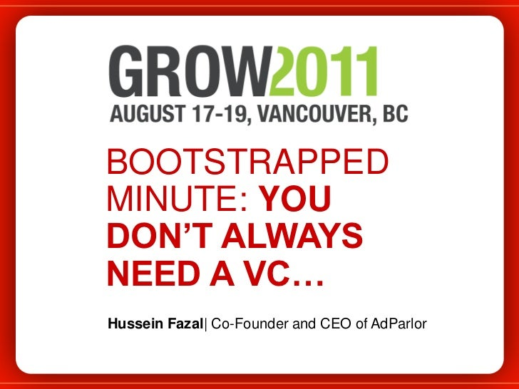 BOOTSTRAPPED MINUTE: YOU DON'T ALWAYS NEED A VC…<br />Hussein Fazal| Co-Founder and CEO of AdParlor<br />