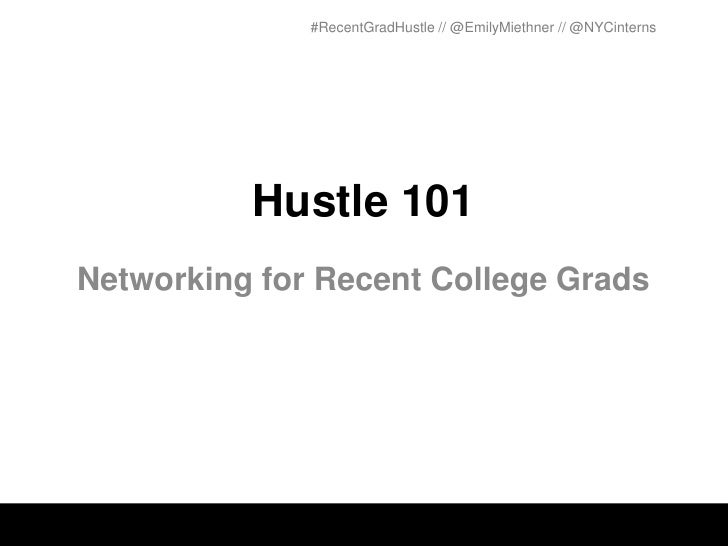 #RecentGradHustle // @EmilyMiethner // @NYCinterns          Hustle 101Networking for Recent College Grads