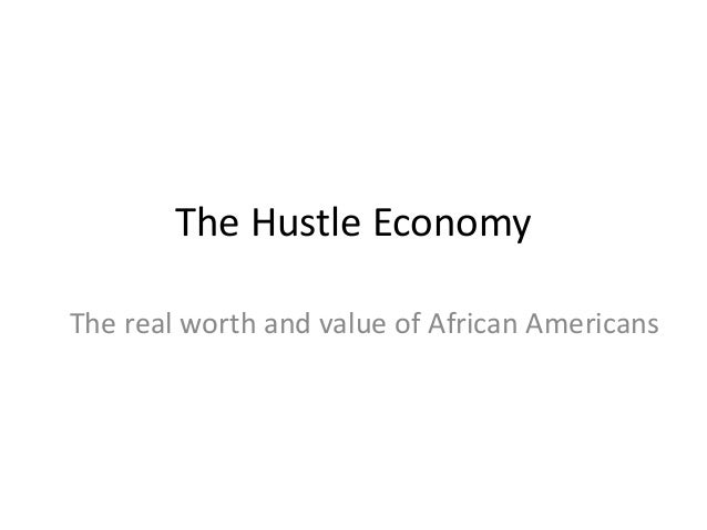 The Hustle Economy: The Real Worth and Value of African Americans