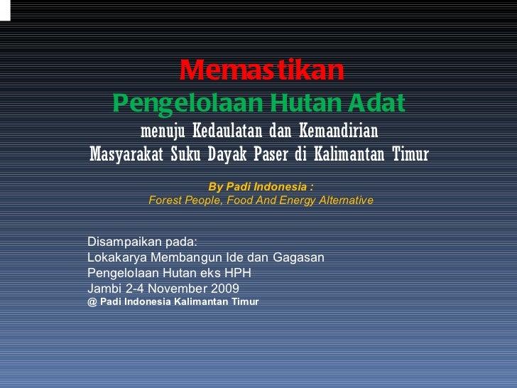 Memastikan Pengelolaan Hutan Adat   menuju Kedaulatan dan Kemandirian  Masyarakat Suku Dayak Paser di Kalimantan Timur  By...
