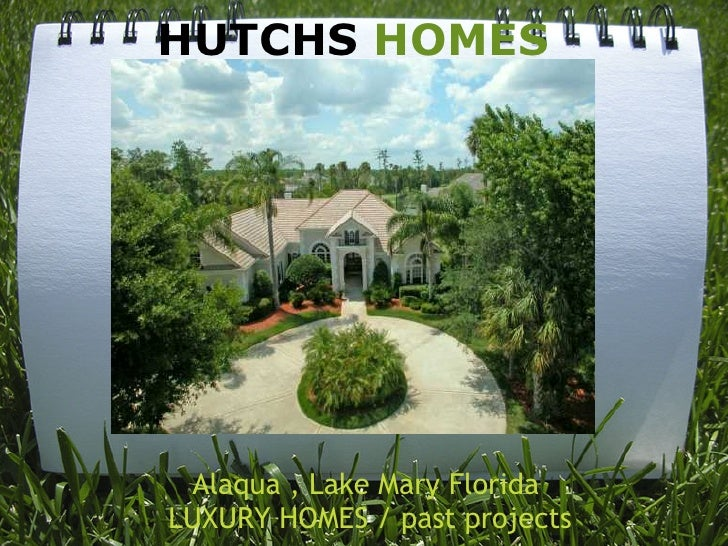 HUTCHS HOMES       Alaqua , Lake Mary Florida  LUXURY HOMES / past projects
