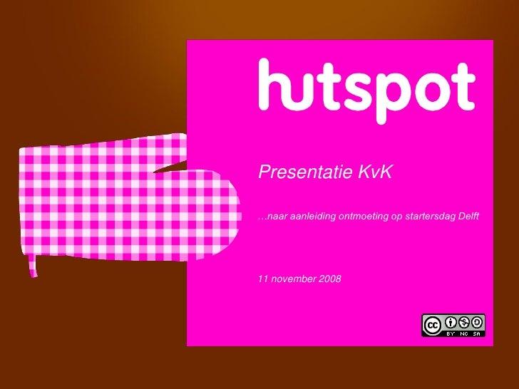 Presentatie KvK  …naar aanleiding ontmoeting op startersdag Delft     11 november 2008