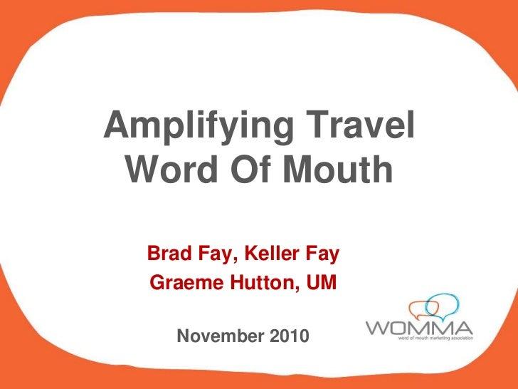 Amplifying TravelWord Of Mouth<br />Brad Fay, Keller Fay<br />Graeme Hutton, UM<br />November 2010<br />