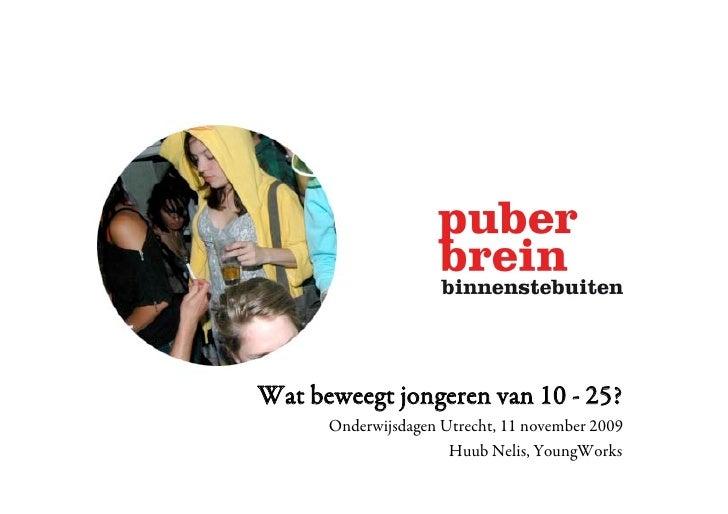 Wat beweegt jongeren van 10 - 25?       Onderwijsdagen Utrecht, 11 november 2009                       Huub Nelis, YoungWo...