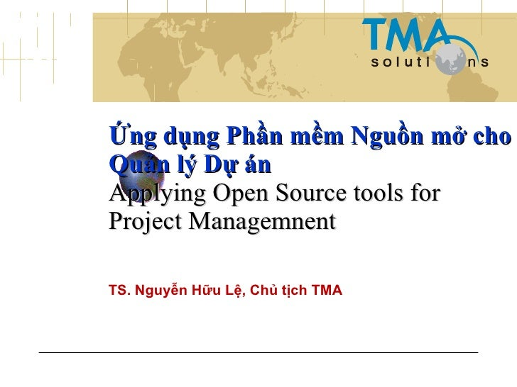 Ứng dụng Phần mềm Nguồn mở cho Quản lý Dự án Applying Open Source tools for Project Managemnent  TS. Nguyễn Hữu Lệ, Chủ tị...