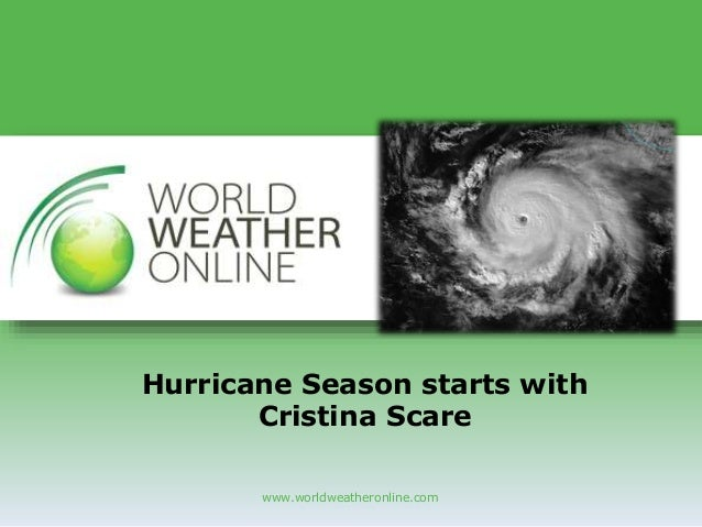 www.worldweatheronline.com Hurricane Season starts with Cristina Scare