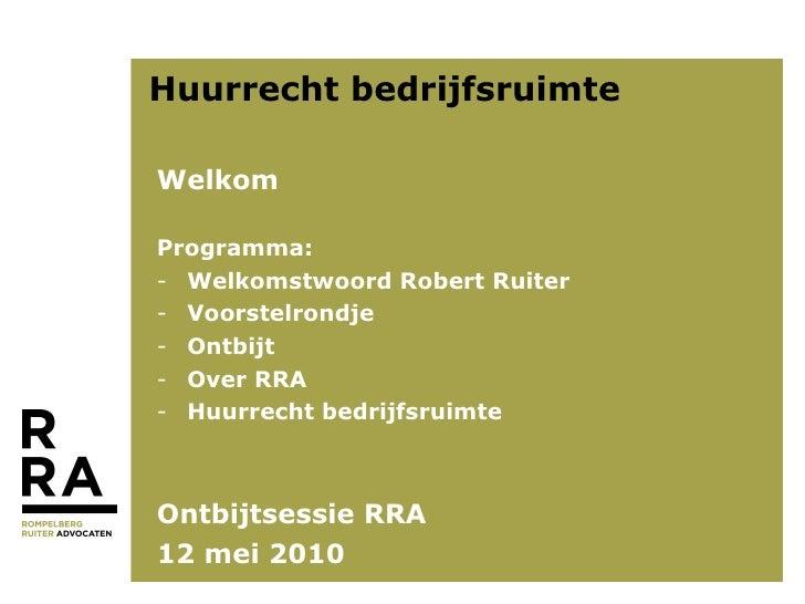 Huurrecht bedrijfsruimte <ul><li>Welkom </li></ul><ul><li>Programma: </li></ul><ul><li>Welkomstwoord Robert Ruiter </li></...