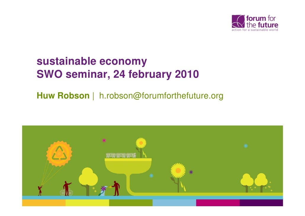 sustainable economy SWO seminar, 24 february 2010 Huw Robson | h.robson@forumforthefuture.org