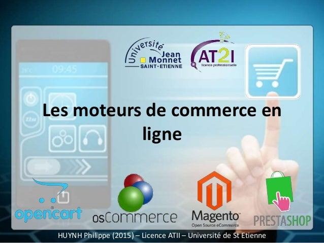 Les moteurs de commerce en ligne HUYNH Philippe (2015) – Licence ATII – Université de St Etienne