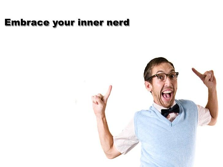 Embrace your inner nerd