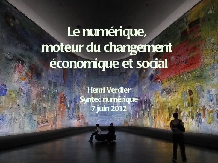 Le numérique,moteur du changement économique et social        Henri Verdier      Syntec numérique         7 juin 2012