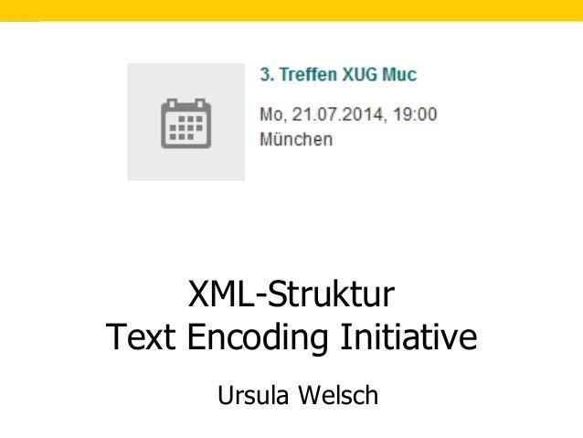 1 Ursula Welsch XML-Struktur Text Encoding Initiative