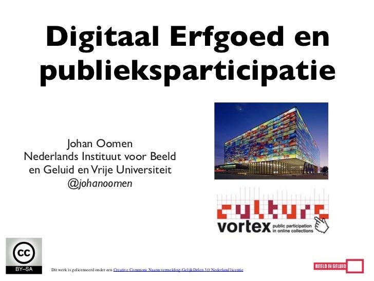 Digitaal Erfgoed en   publieksparticipatie        Johan OomenNederlands Instituut voor Beeld en Geluid en Vrije Universite...