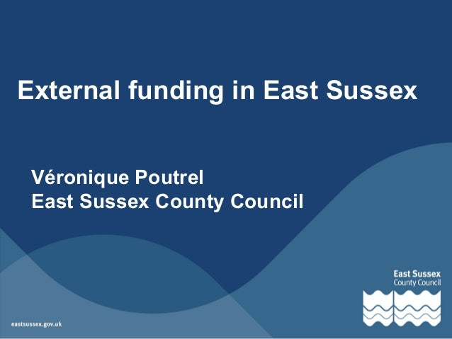 External funding in East Sussex Véronique Poutrel East Sussex County Council